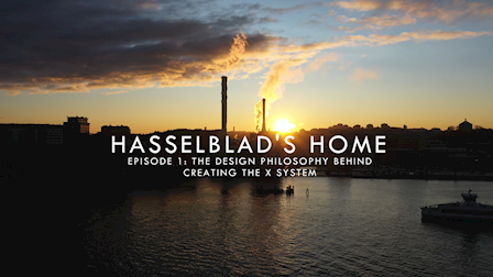 Hasselblad's Home: Episode 1, The Design Philosophy Behind Creating The X System