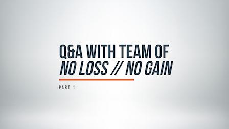 """""""No Loss // No Gain"""" Q&A: Part 1"""