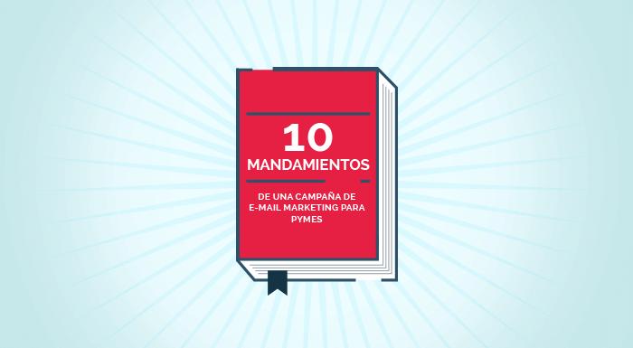 Los 10 mandamientos de una campaña de e-mail marketing para pymes