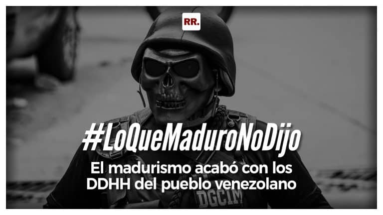El madurismo acabó con los derechos humanos del pueblo venezolano