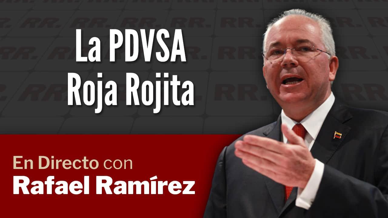 En Directo con Rafael Ramírez: La PDVSA Roja Rojita