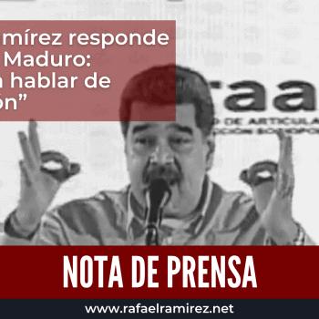NOTA DE PRENSA: Rafael Ramírez responde a Nicolás Maduro: Te reto a hablar de corrupción