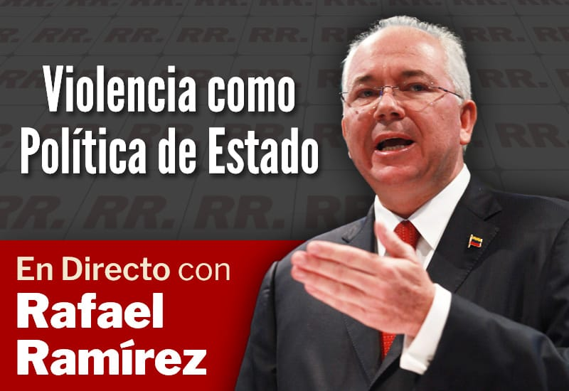 En Directo con Rafael Ramírez: Violencia como política de Estado