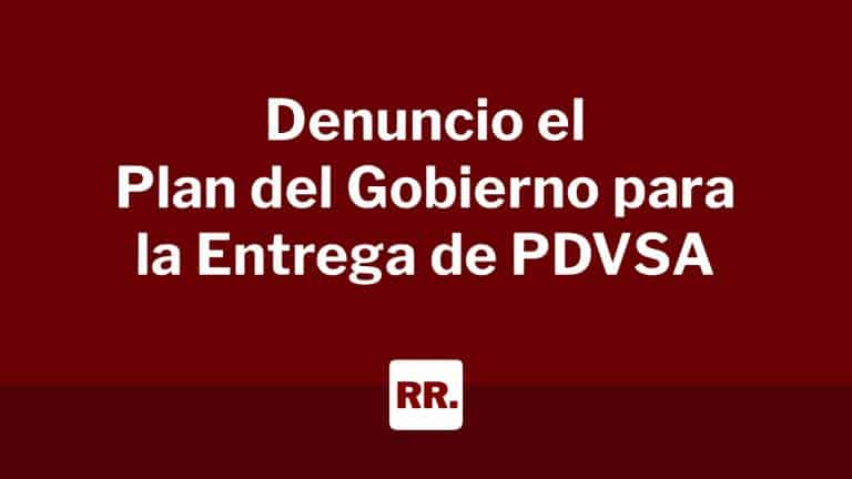 Denuncio-el-Plan-del-Gobierno-para-la-Entrega-de-PDVSA-1