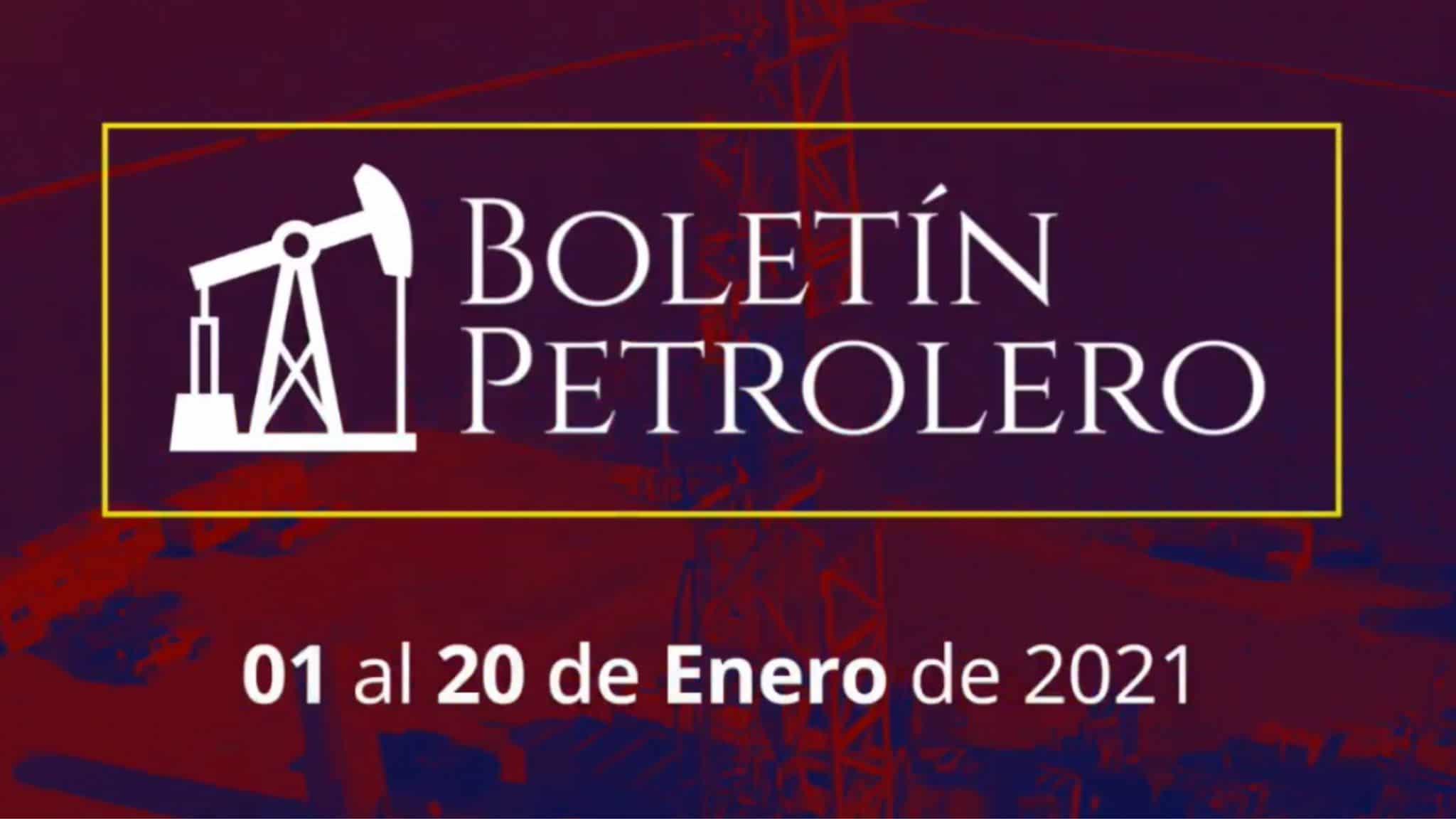 Boletín Petrolero – 01 al 20 de Enero 2021