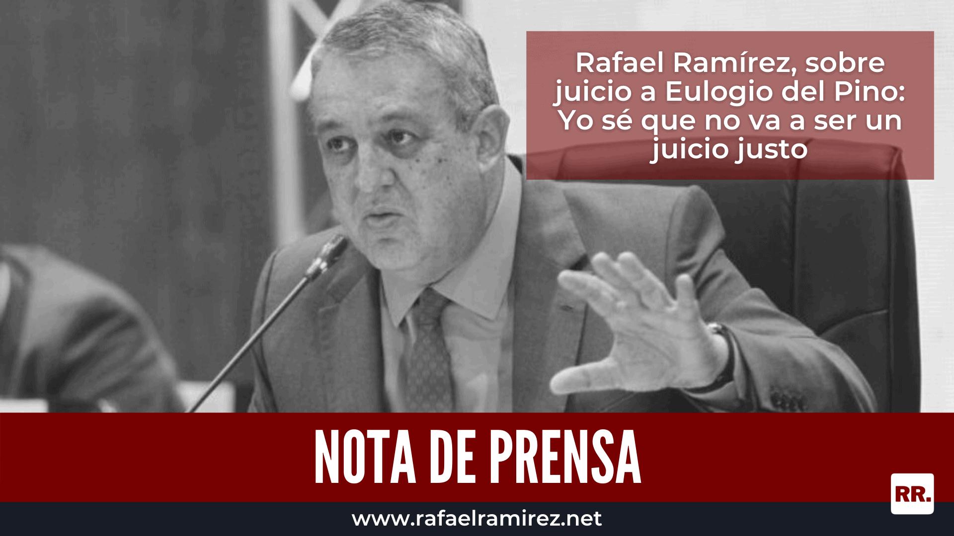 Rafael Ramírez, sobre juicio a Eulogio del Pino: Yo sé que no va a ser un juicio justo