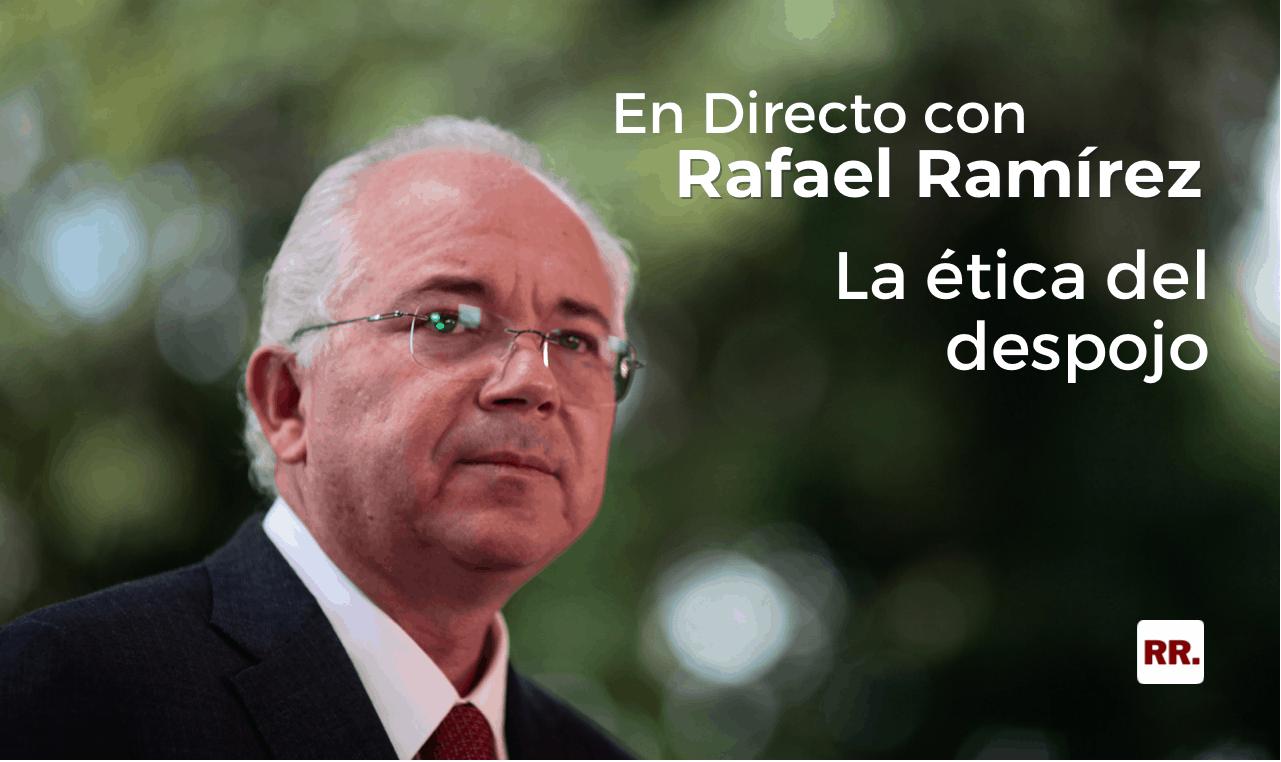 En Directo con Rafael Ramírez: La ética del despojo