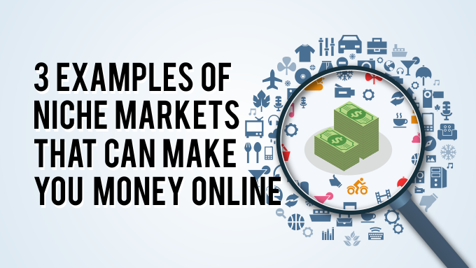 3 Examples Of Niche Markets That Can Make You Money Online