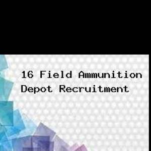 16 Field Ammunition Depot Recruitment 2018 Notification For 15 Posts,Apply Now at www.indianarmy.nic.in