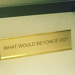 What Would Beyonce Do Google Office Motivation Sign
