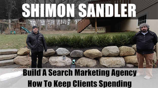 Vlog #117: Shimon Sandler Building Your Search Marketing Agency & Keep Clients Spending