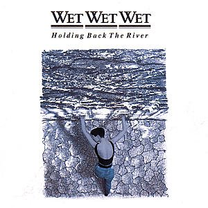 Wet Wet Wet Hold Back The River cover art