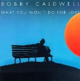 What You Won't Do For Love sheet music by Bobby Caldwell