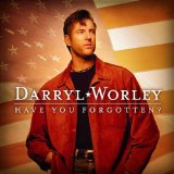 Darryl Worley:Have You Forgotten?