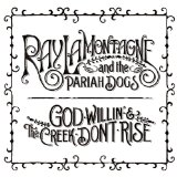 God Willin' & The Creek Don't Rise sheet music by Ray LaMontagne and The Pariah Dogs