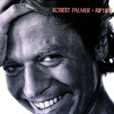Robert Palmer: I Didn't Mean To Turn You On