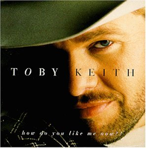 Toby Keith How Do You Like Me Now?! cover art
