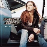 All Jacked Up sheet music by Gretchen Wilson