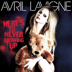 Avril Lavigne: Here's To Never Growing Up