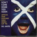 Dont Come Home Too Soon (Scotlands World Cup 98 Theme)