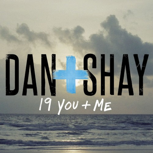 Dan & Shay:19 You + Me