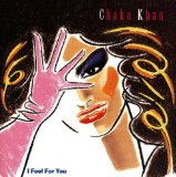 Chaka Khan:I Feel For You