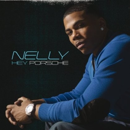 Nelly:Hey Porsche