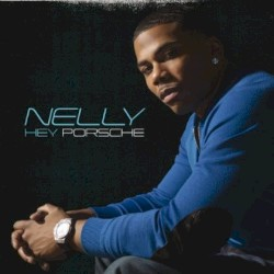 Nelly: Hey Porsche