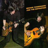 George Thorogood & The Destroyers:One Bourbon, One Scotch, One Beer