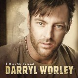 Darryl Worley:I Miss My Friend