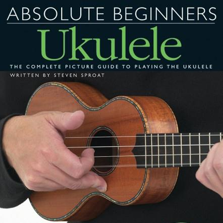 Absolute Beginners Ukulele Holding & Tuning The Ukulele, Strumming Patterns cover art