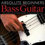 Absolute Beginners Bass Guitar: From A To E, Up To D