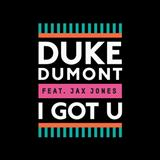 Duke Dumont:I Got U (feat. Jax Jones)