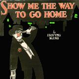 Show Me The Way To Go Home sheet music by Irving King