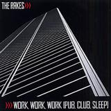 Work Work Work (Pub, Club, Sleep) sheet music by The Rakes