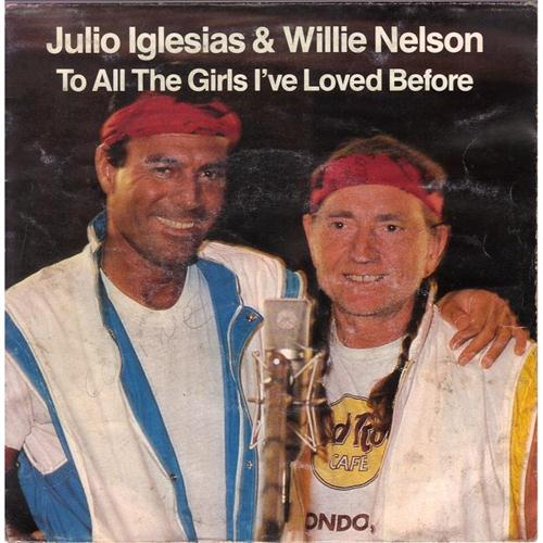 Julio Iglesias & Willie Nelson To All The Girls I've Loved Before cover art