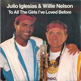 To All The Girls I've Loved Before sheet music by Julio Iglesias & Willie Nelson
