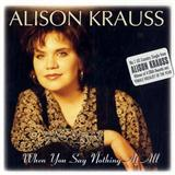 Alison Krauss & Union Station:When You Say Nothing At All