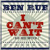 I Can't Wait (Be My Wife) sheet music by Ben Rue