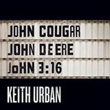 John Cougar, John Deere, John 3:16 sheet music by Keith Urban