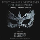I Don't Wanna Live Forever sheet music by Zayn and Taylor Swift