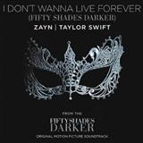I Don't Wanna Live Forever (Fifty Shades Darker) sheet music by Zayn and Taylor Swift