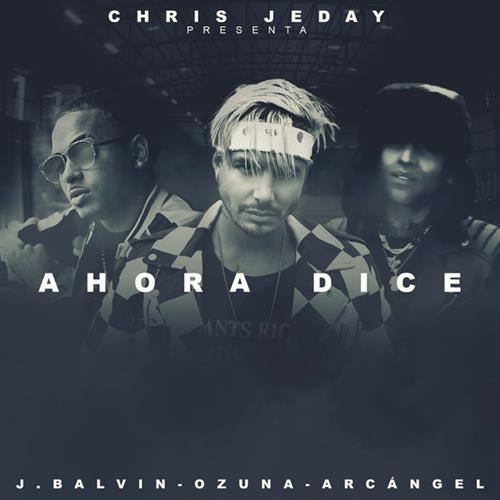 Chris Jeday Ahora Dice (feat. J Balvin, Ozuna & Arcangel) cover art