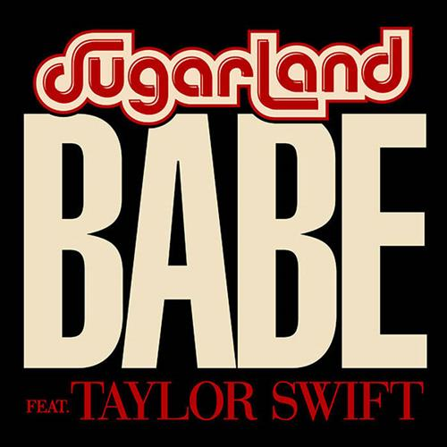 Babe (feat. Taylor Swift) - Sugarland