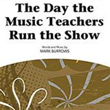 The Day The Music Teachers Run The Show sheet music by Mark Burrows