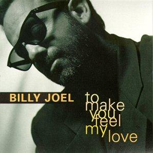 Billy Joel To Make You Feel My Love cover art