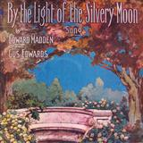 By The Light Of The Silvery Moon sheet music by Gus Edwards