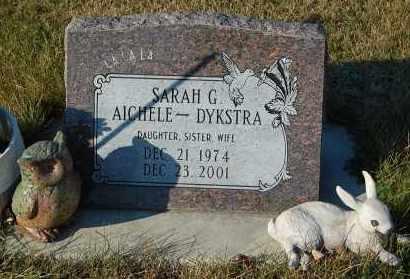 AICHELE DYKSTRA, SARAH G. - Minnehaha County, South Dakota   SARAH G. AICHELE DYKSTRA - South Dakota Gravestone Photos