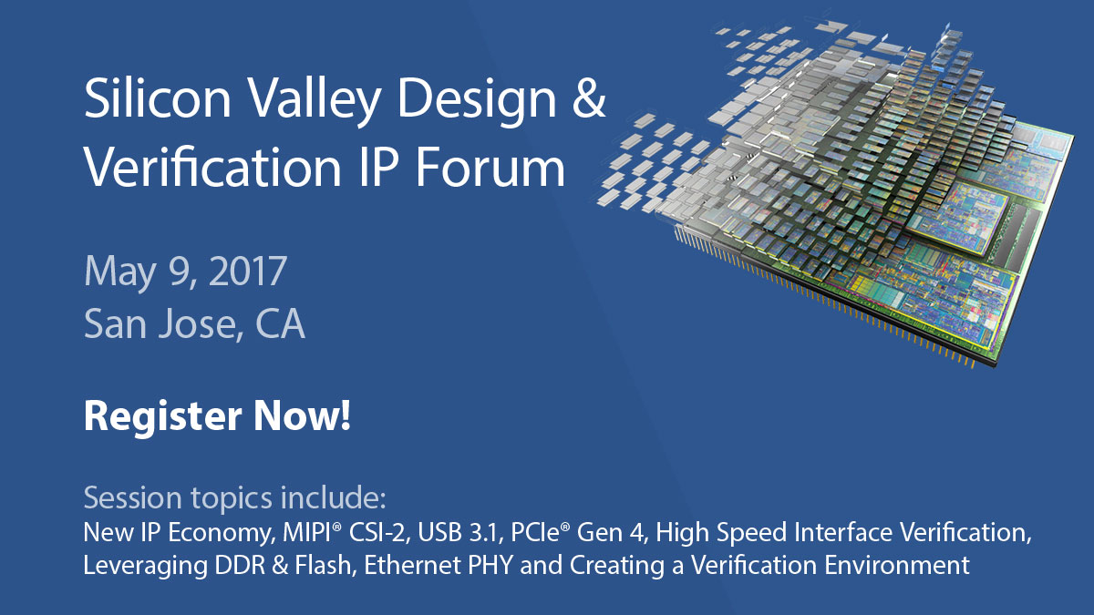 Silicon Valley Design and Verification IP Forum - May 9th - San Jose, CA