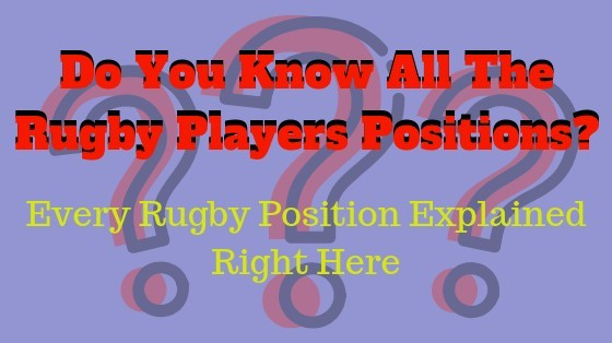 Do you know all the rugby player positions? every rugby position explained right here